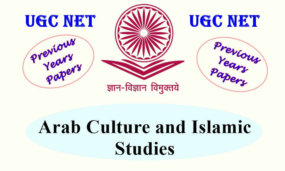 UGC NET Arab Culture and Islamic Studies Previous Years Question Papers