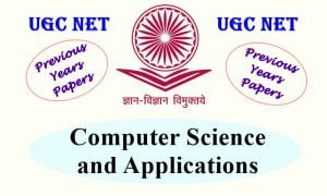 UGC NET Computer Science and Applications Previous Years Question Papers