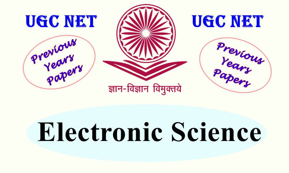 UGC NET Electronic Science Previous Years Question Papers