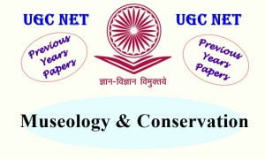 UGC NET Museology and Conservation Previous Years Question Papers